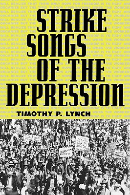 Strike Songs of the Depression By Lynch, Timothy P.