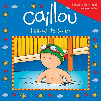 Caillou Learns to Swim By Johanson, Sarah Margaret/ Sevigny, Eric (ILT)